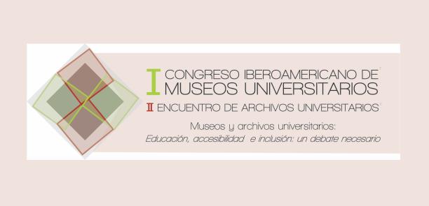 I Congreso Iberoamericano de Museos Universitarios. II Encuentro de Archivos Universitarios.