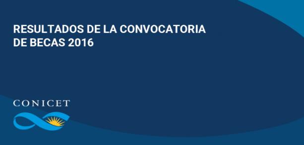 Resultados de la Convocatoria de Becas 2016 del CONICET