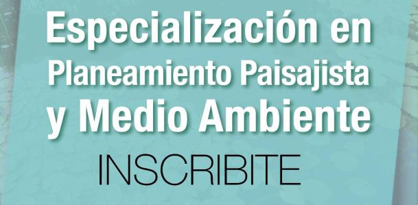 Inscripción para la Especialización en Planeamiento Paisajista y Medio Ambiente
