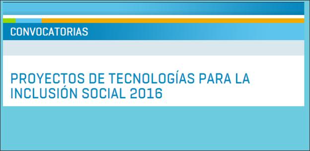 Proyectos de Tecnologías para la Inclusión Social 2016
